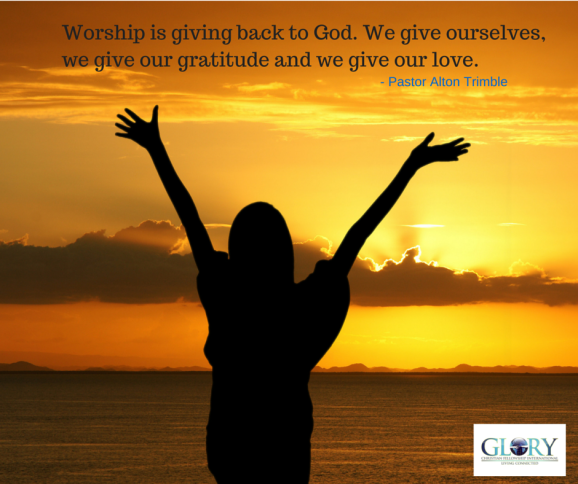 Worship is giving back to God.