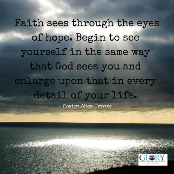 Faith sees through the eyes of hope