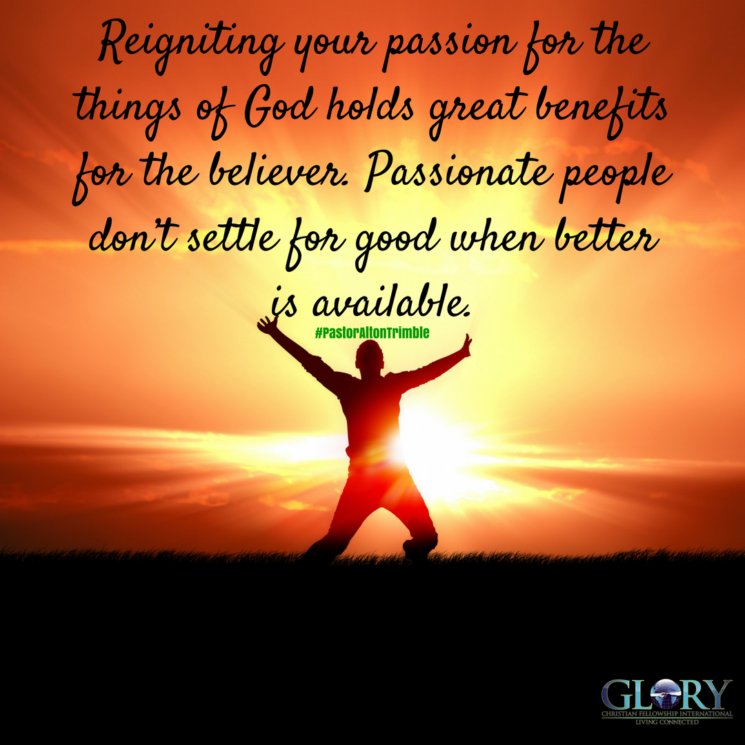 reigniting your passion for god Home reigniting your passion for christ we will discover how to reignite your spiritual passion for christ by observing the to put your trust in god each.