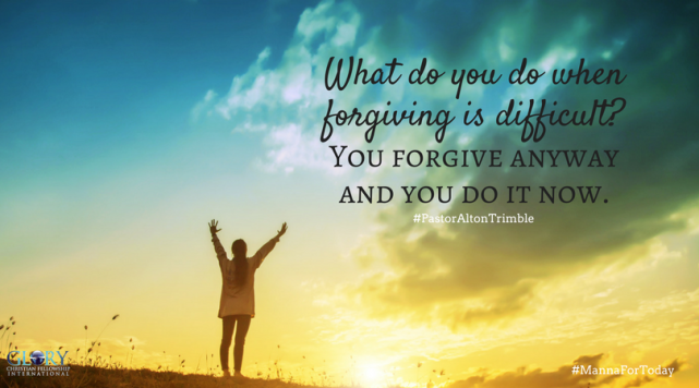 So what do you do when forgiving is difficult_ You forgive anyway and you do it now.